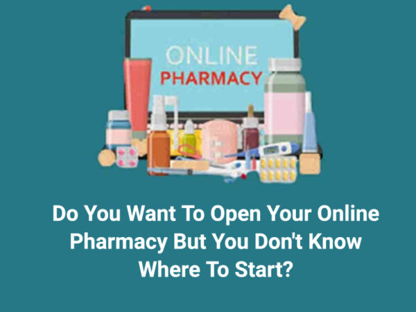 DO YOU WANT TO OPEN YOUR ONLINE PHARMACY BUT YOU DON'T KNOW WHERE TO START?