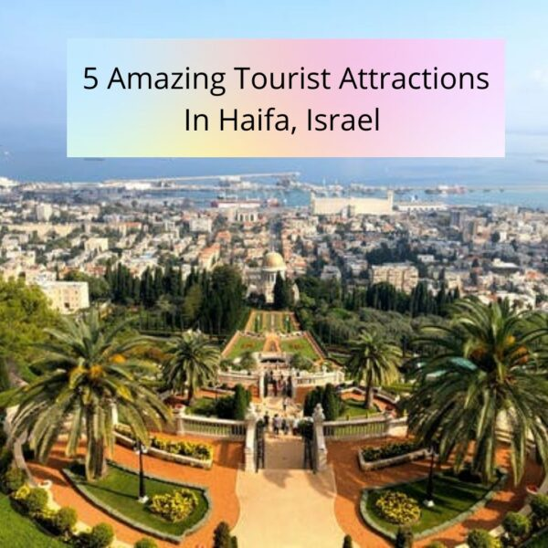 5 Amazing Tourist Attractions In Haifa, Israel