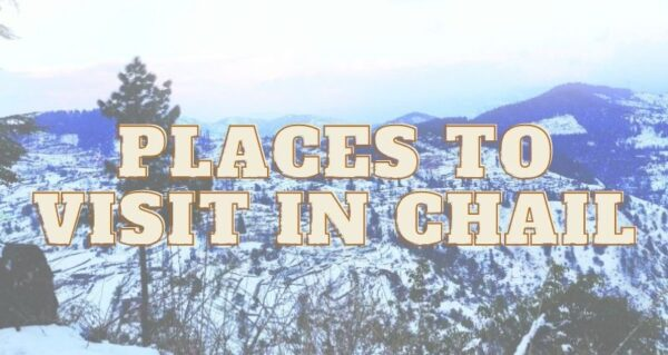 Places to Visit in Chail, Himachal Pradesh, How to Reach