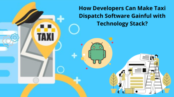How Developers Can Make Taxi Dispatch Software Gainful with Technology Stack?