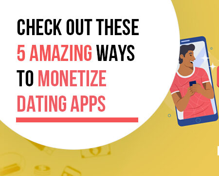 Check Out These 5 Incredible Methods to Monetize Dating Apps